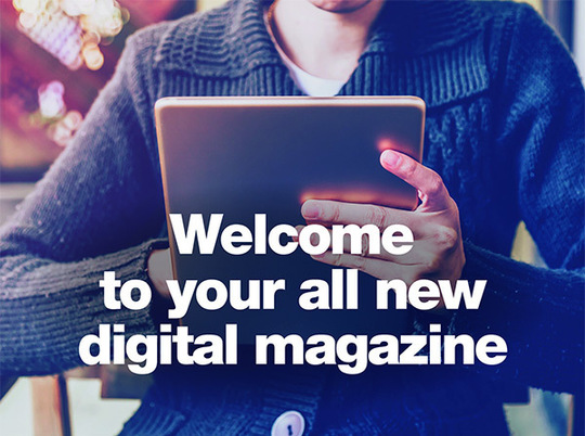 welcome to your all new digital magazine