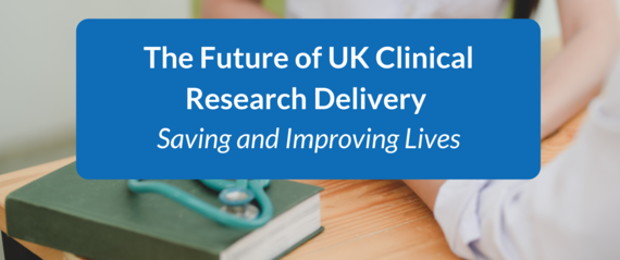 The future of UK clinical research delivery