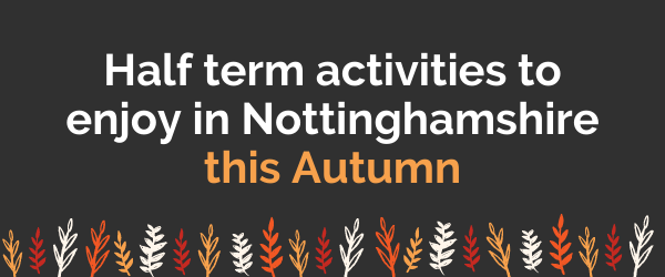 Half term activities to enjoy in Nottinghamshire this Autumn