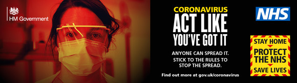 Coronavirus act like you've got it. Anyone can spread it. Stick to the rules to stop the spread. Find out more at gov.uk/coronavirus