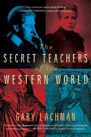 Secret Teachers of the Western World by Gary Lachman