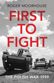 First to Fight by Roger Moorhouse
