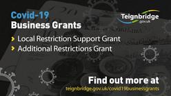 Covid-19 Business Grants.  Local restriction support grant,additional restrictions grant.  Find out more at teignbridge.gov.uk/covid-19businessgrants