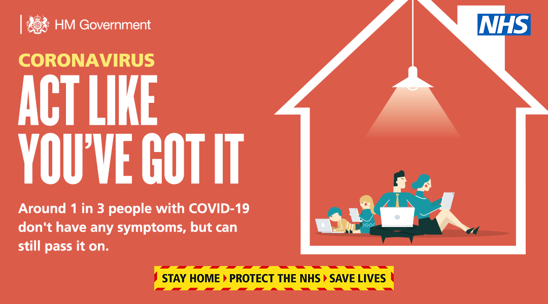 Act like you've got it.  Around 1 in 3 people with Covid-19  don't have any symptoms but can pass it on.  Stay home, Save the NHS, Save Lives