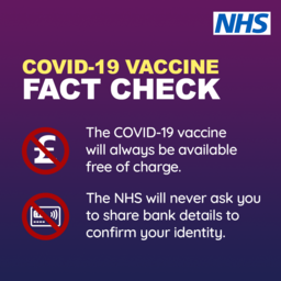 Covid-19 Vaccine Fact Check..  The vaccine will always be available free of charge.  The NHS will never ask you to share bank details