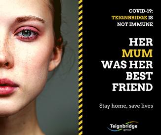 Teignbridge is not immune.  Her mum was her best friend.  Stay home.  Save lives