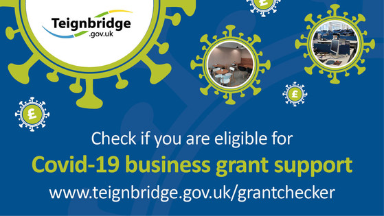 Check if you are eligible for Covid-19 business grant support.  www.teignbridge.gov.uk/grantchecker