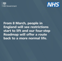 from 8 March, people in England will see restrictions start to lift and our four-step Roadmap will offer a route back to a more normal life