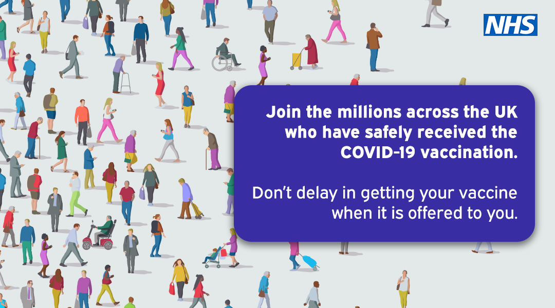 Jon the millions across the UK who have safely received the Covid-19 vaccine. Don't delay in getting your vaccine when it is offered to you