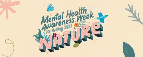 Mental Health Awareness Week 10 -16 May 2021 Nature