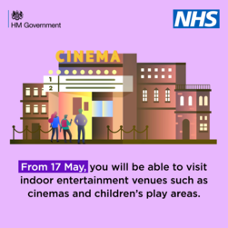 From 17 May you will be able to visit indoor entertainment such as cinemas and childrens' play areas