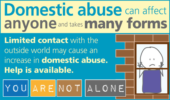 Domestic abuse can affect anyone and takes many forms.  Limited contact with the outside world may cause an increase   You are not alone
