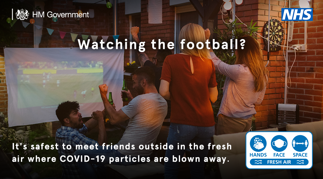 HM Government.  Watching the football? It's safest to meet friends outside in the fresh air where Covid-19 particles are blown away