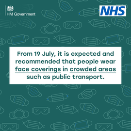 From 19 July, it is expected and recommended that people wear face coverings in crowded areas such as public transport