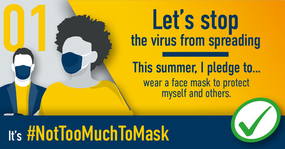 Lets' stop the virus spreading.  This summer I pledge to....wear a face mask to protect myself and others #NotTooMuchToMask