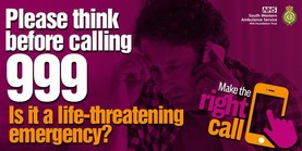 Please think before calling 999.  Is it a life-threatening emergency?