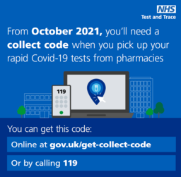 From October you'll need a collect code when you pick up Covid-19 tests from pharmacies.  Get a code at gov.uk/get-collect-code or call 119