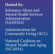 Hosted by ACL, SAMHSA, and the National Coalition on Mental Health and Aging