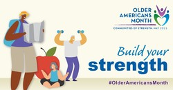 Older Americans Month, Communities of Strength: May 2021. Build your strength. #OlderAmericansMonth
