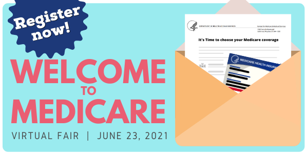 Register Now! Welcome to Medicare Virtual Fair. June 23, 2021.