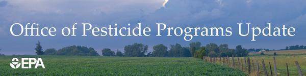 U.S. EPA Office of Pesticide Programs Update Banner