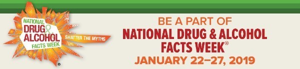 Be a part of National Drug and Alcohol Facts Week January 22-27, 2019