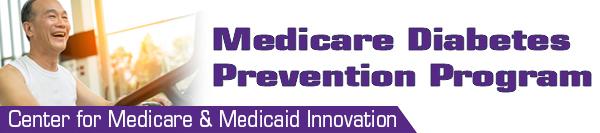 Medicare Diabetes Prevention Program. Center for Medicare & Medicaid Innovation.