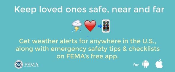 Keep loved ones safe, near and far. Get weather alertas for anywhere in the U.S. along with emergency safety tips & checklists on FEMA's free App.