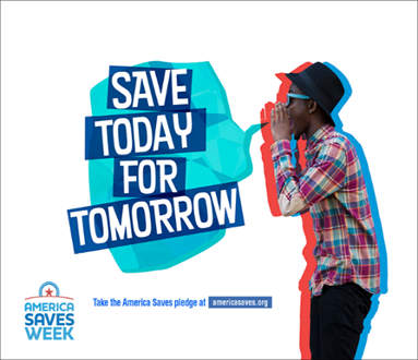 "America Saves Week promotion: guy yelling and the words, ""Save today for tomorrow"" and the words, ""take the America Saves Pledge at AmericaSaves.org"""