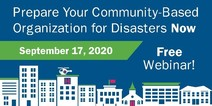 Prepare Your Community-Based Organization for Disasters Now. Free Webinar! September 17, 2020.