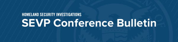 Homeland Security Investigations | SEVP Conference Bulletin