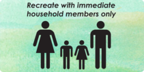 Graphic that reads Recreate with immediate household members only