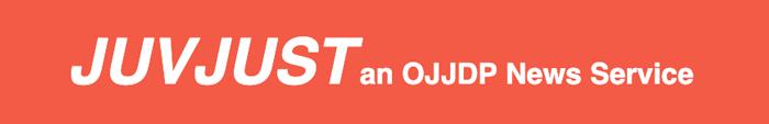 JUVJUST an OJJDP News Service