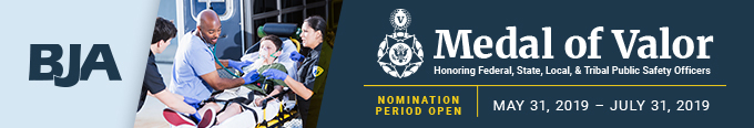 Find information and resources to nominate public safety officers for the Medal of Valor by July 31, 2019.