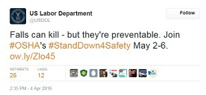 Stand-Down tweet - US Labor Department @USDOL 'Falls can kill - but they're preventable. Join #OSHA's #StandDown4Safety May 2-6. ow.ly/Zlo45