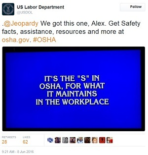 Jeopardy tweet  - US Labor Department @USDOL .@Jeopardy We got this one, Alex. Get safety facts, assistance, resources and more at osha.gov #OSHA - It's the