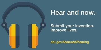 Hear and now. Submit your invention. Improve lives. dol.gov/featured/hearing