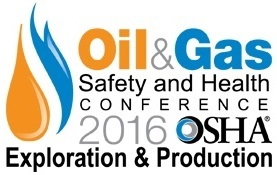 OSHA 2016 Oil & Gas Safety and Health Conference – Exploration & Production