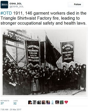 Triangle Shirtwaist Factory tweet @OSHA_DOL #OTD 1911, 146 garment workers died in the Triangle Shirtwaist Factory fire, leading to stronger occupational safety and health laws.
