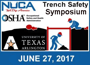 Trench Safety Symposium June 27, 2017. Trench Safety Symposium. NUCA, We Dig America. OSHA, Occupational Safety and Health Administration. University of Texas Arlington. June 27, 2017.