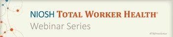 NIOSH Total Worker Health Webinar Series