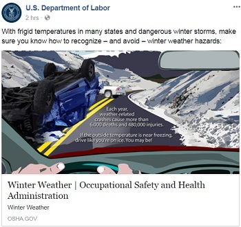 Winter weather Facebook post-With frigid temperatures in many states and dangerous winter storms, make sure you know how to recognize  – and avoid – winter weather hazards: Each year, weather-related crashes cause more than 6,000 deaths and 480,000 injuries. If the outsidet emperature is near freezing, drive like you're on ice. You may be!
