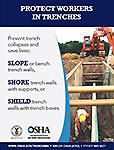 PROTECT WORKERS IN TRENCHES SLOPE or bench trench walls, SHORE trench walls with supports, or SHIELD trench walls with trench boxes.