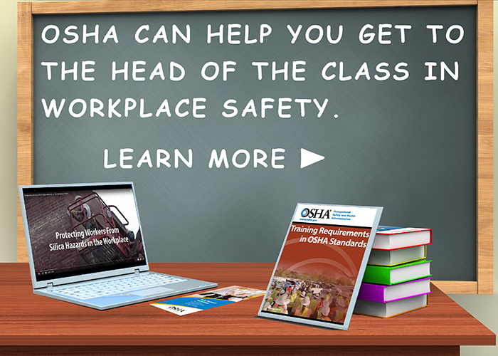 OSHA can help you get to the head of the class in workplace safety. Learn more at www.osha.gov/training.