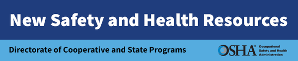 New Safety and Health Compliance Assistance Resources