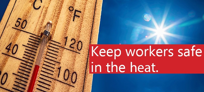 Keep workers safe in the heat.