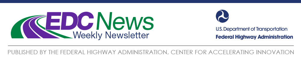 EDC News Weekly Newsletter - Published by the Federal Highway Administration, Center for Accelerating Innovation