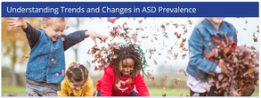 Understanding Trends and Changes in ASD Prevalence