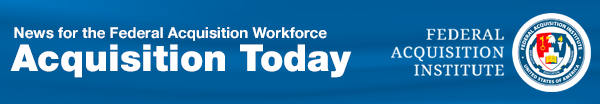 Acquisition Today: News for the Federal Acquisition Workforce