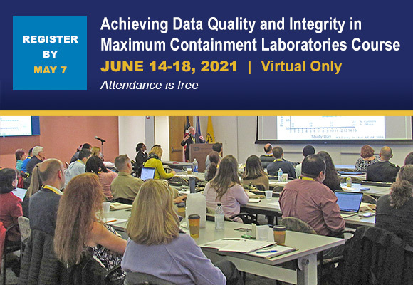 Achieving Data Quality and Integrity in Maximum Containment Laboratories Course - June 14-18, 2021 - Virtual - Register by May 7, 2021